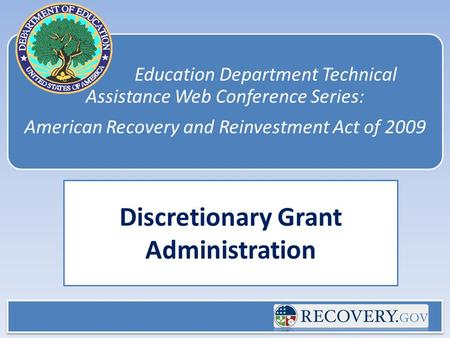 Education Department Technical Assistance Web Conference Series: American Recovery and Reinvestment Act of 2009 Discretionary Grant Administration.