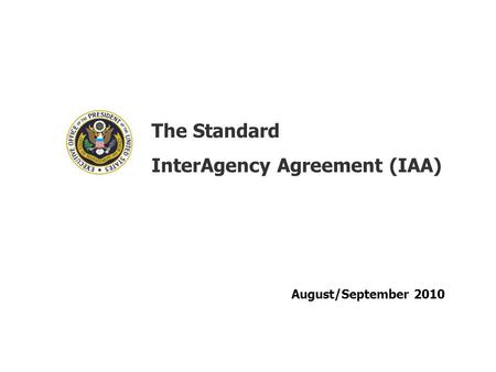 The Standard InterAgency Agreement (IAA) August/September 2010.