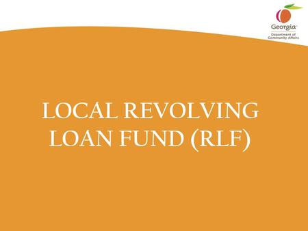 LOCAL REVOLVING LOAN FUND (RLF). Page 2 Local Revolving Loan Funds Indications that HUD and GAO will heavily monitor and audit the RLF activities HUD.
