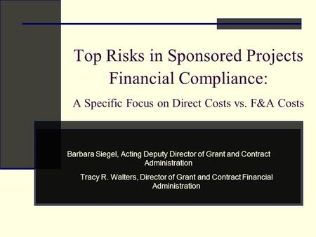 Top Risks in Sponsored Projects Financial Compliance: A Specific Focus on Direct Costs vs. F&A Costs Barbara Siegel, Acting Deputy Director of Grant and.