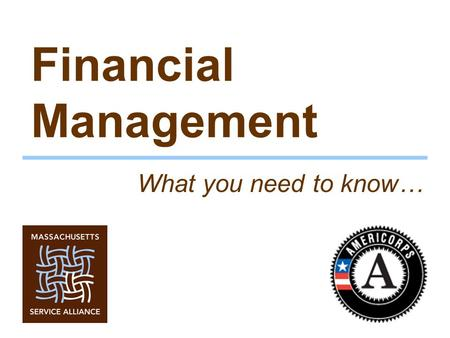 Financial Management What you need to know…. Agenda –Introductions –Webinar logistics –Financial management systems OMB circulars – 'Super Circular' Accounting.