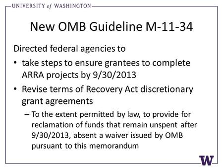 New OMB Guideline M-11-34 Directed federal agencies to take steps to ensure grantees to complete ARRA projects by 9/30/2013 Revise terms of Recovery Act.