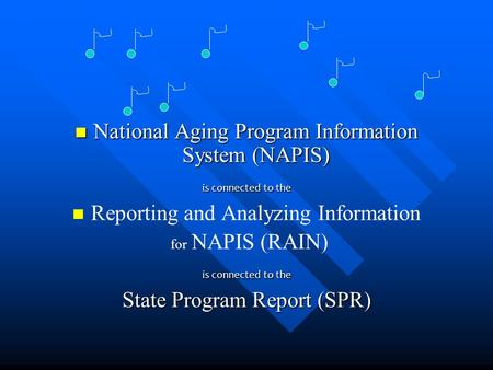 National Aging Program Information System (NAPIS) National Aging Program Information System (NAPIS) is connected to the Reporting and Analyzing Information.