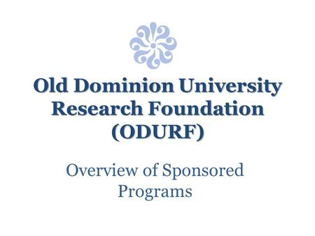 Old Dominion University Research Foundation (ODURF) Overview of Sponsored Programs.