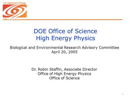 Office of Science U.S. Department of Energy 1 DOE Office of Science High Energy Physics Biological and Environmental Research Advisory Committee April.