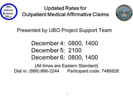 1 Updated Rates for Outpatient Medical Affirmative Claims (All times are Eastern Standard) Dial in: (866) 866-2244Participant code: 7486926 December 4: