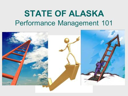 STATE OF ALASKA Performance Management 101. 2 Why Performance Management? 1. 1.It works - Systematic way to get results 2. 2.Communication   Common.