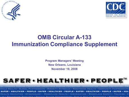 1 Program Managers' Meeting New Orleans, Louisiana November 19, 2008 OMB Circular A-133 Immunization Compliance Supplement.