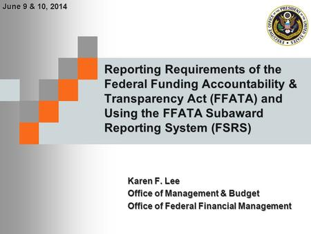 June 9 & 10, 2014 Reporting Requirements of the Federal Funding Accountability & Transparency Act (FFATA) and Using the FFATA Subaward Reporting System.