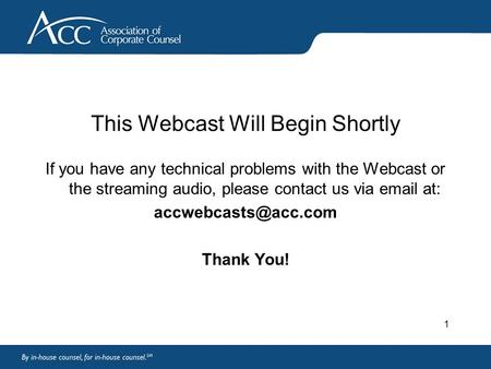 1 This Webcast Will Begin Shortly If you have any technical problems with the Webcast or the streaming audio, please contact us via  at: