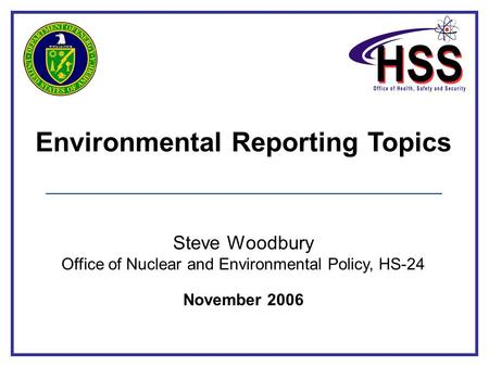 Environmental Reporting Topics Steve Woodbury Office of Nuclear and Environmental Policy, HS-24 November 2006.