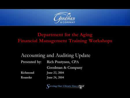 Department for the Aging Financial Management Training Workshops Accounting and Auditing Update Presented by:Rich Pontynen, CPA Goodman & Company RichmondJune.