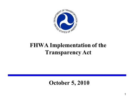 FHWA Implementation of the Transparency Act October 5, 2010 1.