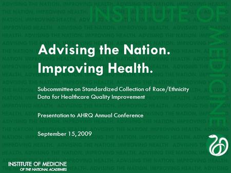 Advising the Nation. Improving Health. Subcommittee on Standardized Collection of Race/Ethnicity Data for Healthcare Quality Improvement Presentation to.