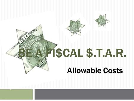 BE A FI$CAL $.T.A.R. Allowable Costs. INDIRECT COST RATE & COST ALLOCATION PLANS Presenter: David Steele, Chief SMPID Fiscal Unit.