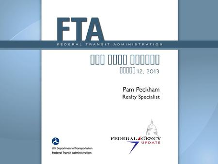 FTA Real Estate March 12, 2013 Pam Peckham Realty Specialist.