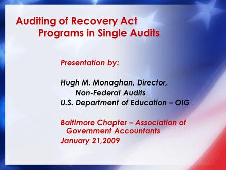 Auditing of Recovery Act Programs in Single Audits Presentation by: Hugh M. Monaghan, Director, Non-Federal Audits U.S. Department of Education – OIG Baltimore.