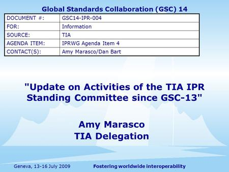 Fostering worldwide interoperabilityGeneva, 13-16 July 2009 Update on Activities of the TIA IPR Standing Committee since GSC-13 Amy Marasco TIA Delegation.