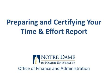 Office of Finance and Administration Preparing and Certifying Your Time & Effort Report.