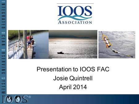 Presentation to IOOS FAC Josie Quintrell April 2014.