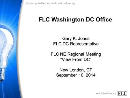 "FLC Washington DC Office Gary K. Jones FLC DC Representative FLC NE Regional Meeting ""View From DC"" New London, CT September 10, 2014."