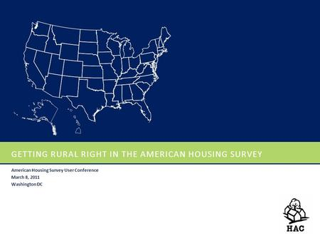 GETTING RURAL RIGHT IN THE AMERICAN HOUSING SURVEY American Housing Survey User Conference March 8, 2011 Washington DC.