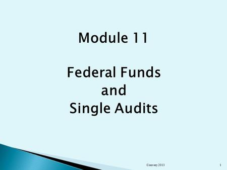 Module 11 Federal Funds and Single Audits Convery 20131.