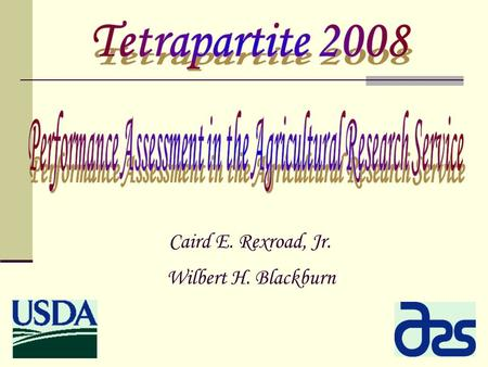 Caird E. Rexroad, Jr. Wilbert H. Blackburn.  ARS is a matrix organization comprised of National Program Staff who establish national research program.