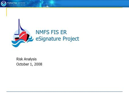 NMFS FIS ER eSignature Project Risk Analysis October 1, 2008.