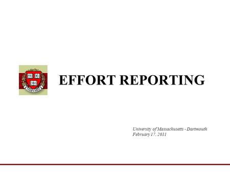 University of Massachusetts - Dartmouth February 17, 2011 EFFORT REPORTING.