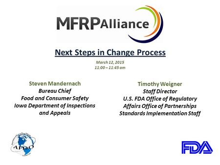 Next Steps in Change Process March 12, 2015 11:00 – 11:45 am Steven Mandernach Bureau Chief Food and Consumer Safety Iowa Department of Inspections and.