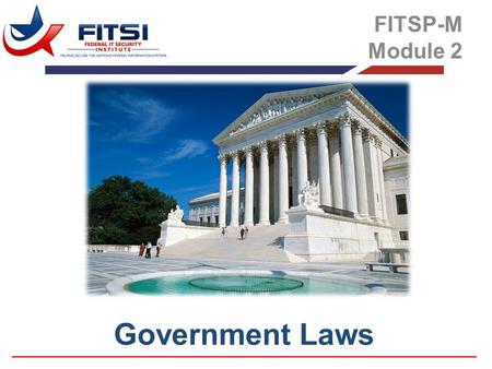 Government Laws FITSP-M Module 2. Government likes to begin things – to declare grand new programs and causes and national objectives. But good beginnings.