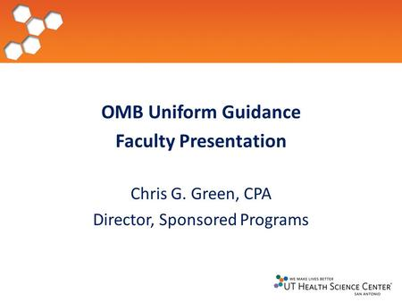 OMB Uniform Guidance Faculty Presentation Chris G. Green, CPA Director, Sponsored Programs.