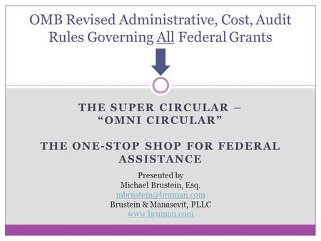 "THE SUPER CIRCULAR – ""OMNI CIRCULAR"" THE ONE-STOP SHOP FOR FEDERAL ASSISTANCE OMB Revised Administrative, Cost, Audit Rules Governing All Federal Grants."