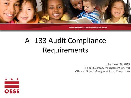 A--133 Audit Compliance Requirements February 22, 2013 Helen R. Jordan, Management Analyst Office of Grants Management and Compliance.