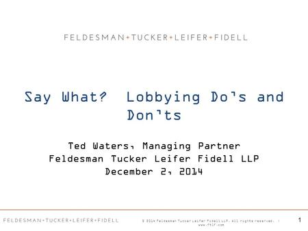 Ted Waters, Managing Partner Feldesman Tucker Leifer Fidell LLP December 2, 2014 © 2014 Feldesman Tucker Leifer Fidell LLP. All rights reserved. | www.ftlf.com.
