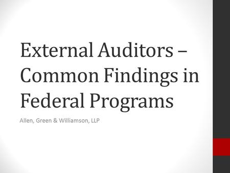 External Auditors – Common Findings in Federal Programs Allen, Green & Williamson, LLP.