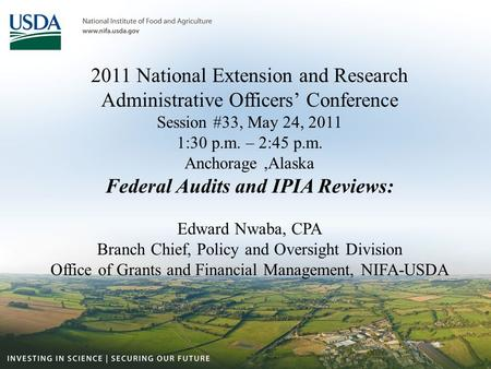 2011 National Extension and Research Administrative Officers' Conference Session #33, May 24, 2011 1:30 p.m. – 2:45 p.m. Anchorage,Alaska Federal Audits.