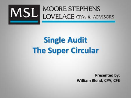 Single Audit The Super Circular Presented by: William Blend, CPA, CFE.