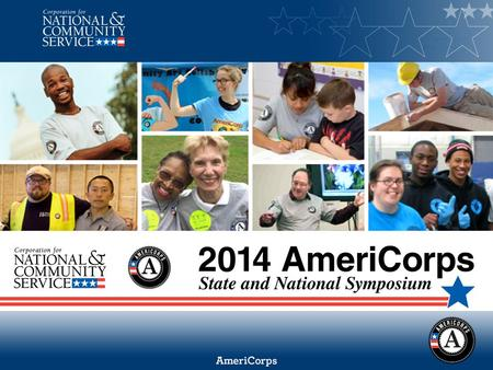 2014 AmeriCorps State and National Symposium Omni Circular The CNCS Basics.
