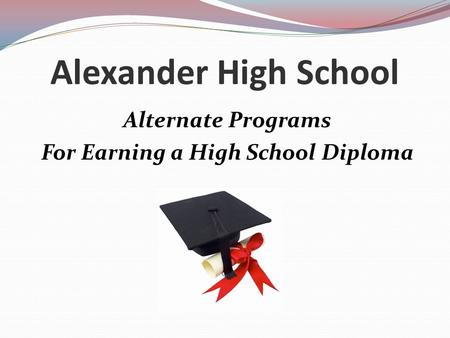 Alexander High School Alternate Programs For Earning a High School Diploma.