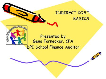 INDIRECT COST BASICS Presented by Gene Fornecker, CPA DPI School Finance Auditor.