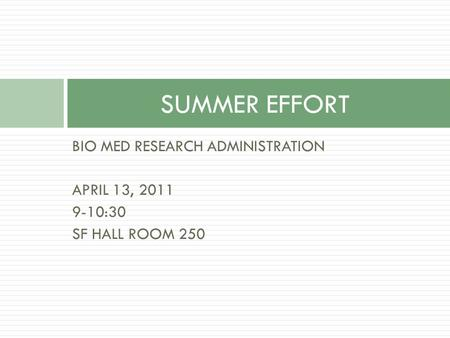 BIO MED RESEARCH ADMINISTRATION APRIL 13, 2011 9-10:30 SF HALL ROOM 250 SUMMER EFFORT.