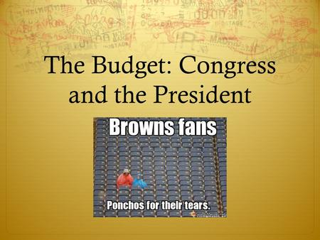 The Budget: Congress and the President. Incrementalism  Incrementalism: Budget predictor of this years budget by looking at what an agency received last.