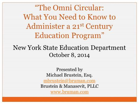 "New York State Education Department October 8, 2014 ""The Omni Circular: What You Need to Know to Administer a 21 st Century Education Program"" Presented."