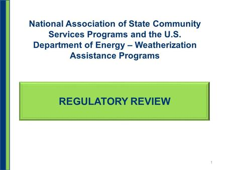 REGULATORY REVIEW National Association of State Community Services Programs and the U.S. Department of Energy – Weatherization Assistance Programs 1.
