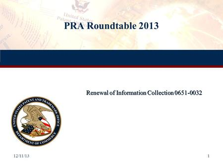 PRA Roundtable 2013 Renewal of Information Collection 0651-0032 12/11/131.
