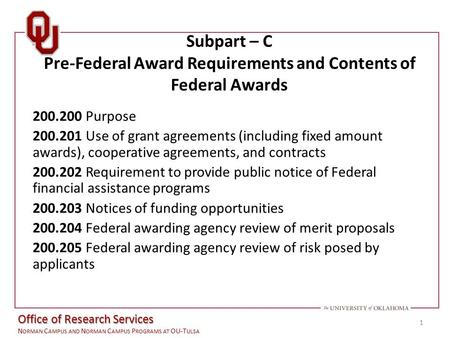 Office of the Vice President for Research N ORMAN C AMPUS AND N ORMAN C AMPUS P ROGRAMS AT OU-T ULSA Subpart – C Pre-Federal Award Requirements and Contents.