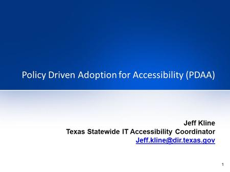 1 Policy Driven Adoption for Accessibility (PDAA) Jeff Kline Texas Statewide IT Accessibility Coordinator