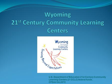 U.S. Department of Education 21st Century Community Learning Centers (21 CCLC) federal funds. CFDA # 84.287C.